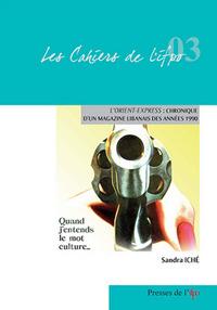 LES CAHIERS DE L'IFPO T.3 ; l'orient express : chronique d'un magazine libanais des années 1990 ; quand j'entends le mot culture