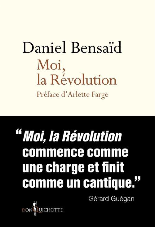Moi, la Révolution  - Daniel BENSAÏD