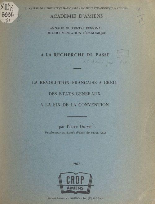La Révolution française à Creil, des États généraux à la fin de la Convention  - Pierre Durvin