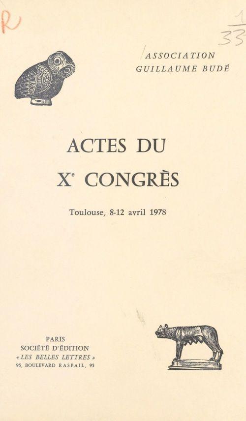 Actes du Xe Congrès de l'Association Guillaume Budé