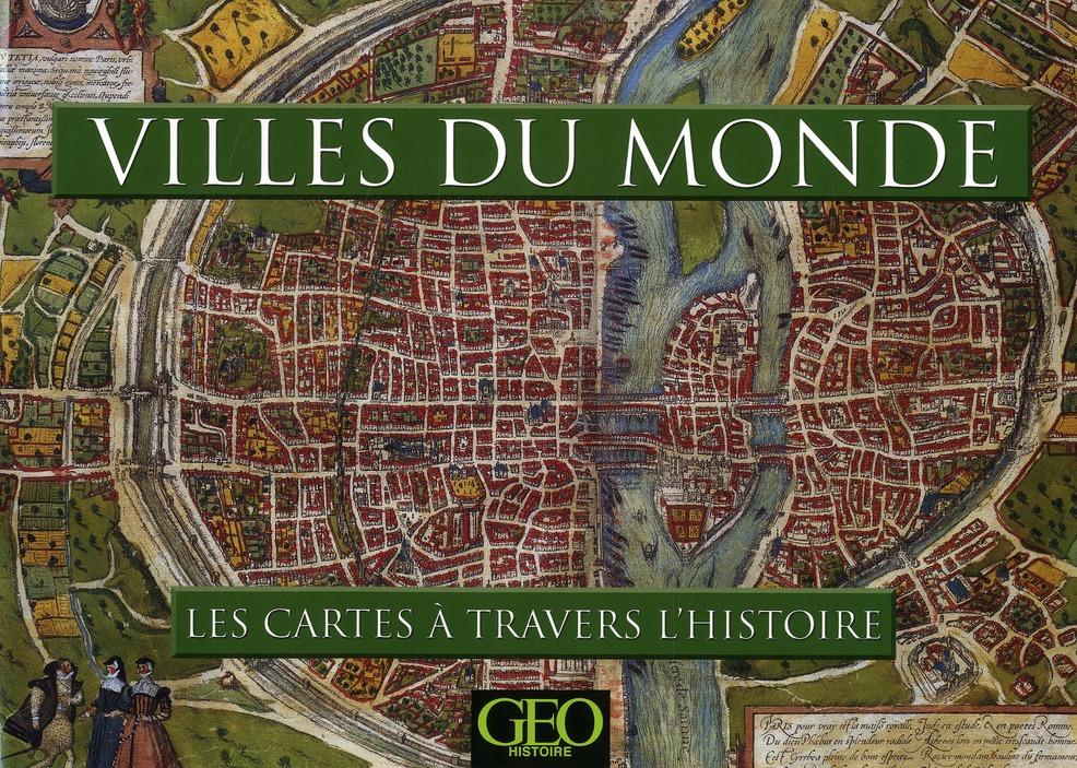 Villes du monde ; les cartes à travers l'histoire