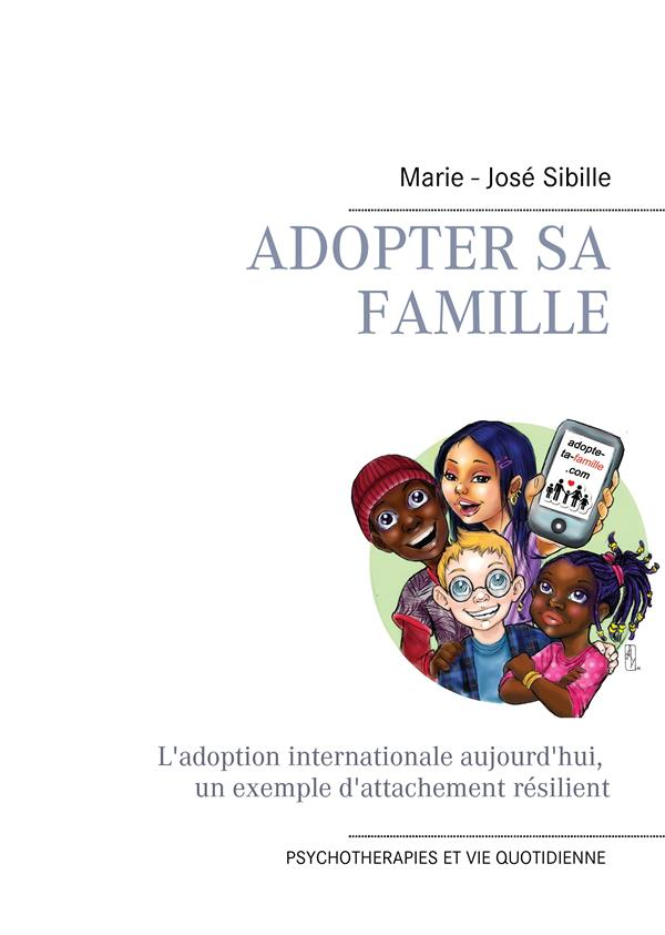 Adopter sa famille ; l'adoption internationale aujourd'hui, un exemple d'attachement résilient ; psychotherapies et vie quotidienne