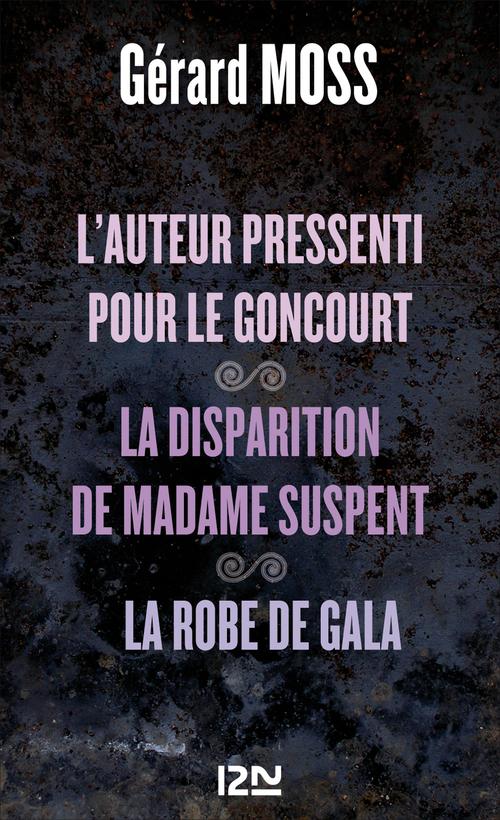 L'auteur pressenti pour le Goncourt suivi de La disparition de Madame Supent et La robe de Gala