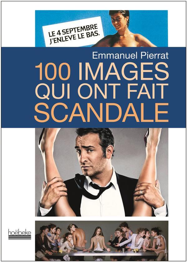 100 images qui ont fait scandale (2e édition)