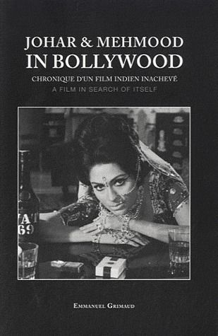 Johar & mehmood in bollywood ; chronique d'une film indien inachevé / a film in search of itself