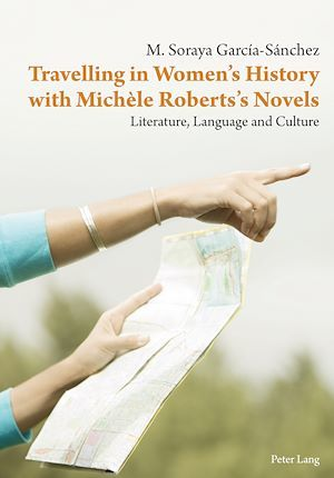Travelling in Women's History with Michèle Roberts's Novels