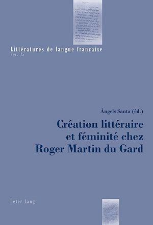 Création littéraire et féminité chez Roger Martin du Gard