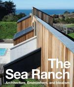 The sea ranch ; architecture, environment, and idealism