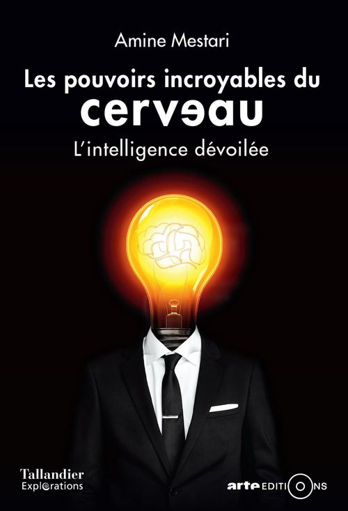 les pouvoirs incroyables du cerveau ; l'intelligence dévoilée