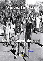 Mr le président dégage!  - Véracité-Ktn
