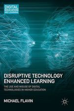 Disruptive Technology Enhanced Learning  - Michael Flavin