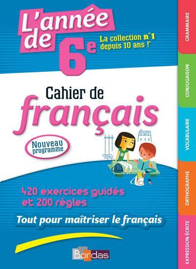 L'année de 6e ; cahier de francais ; 420 excercices guidés et 200 règles (édition 2017)