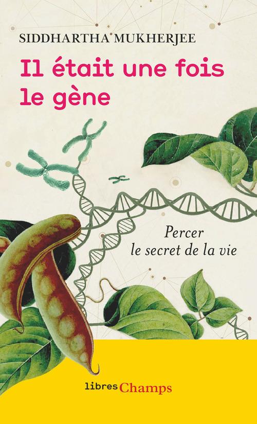 Il était une fois le gène ; percer le secret de la vie