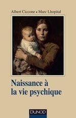 Vente EBooks : Naissance à la vie psychique - 3e éd.  - Albert Ciccone - Marc Lhôpital