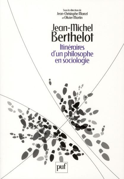 Jean-Michel Berthelot ; itinéraires d'un philosophe en sociologie