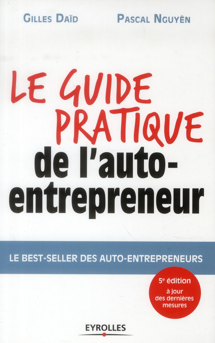 Le Guide Pratique De L'Auto-Entrepreneur ; Le Best-Seller Desauto-Entrepreneurs