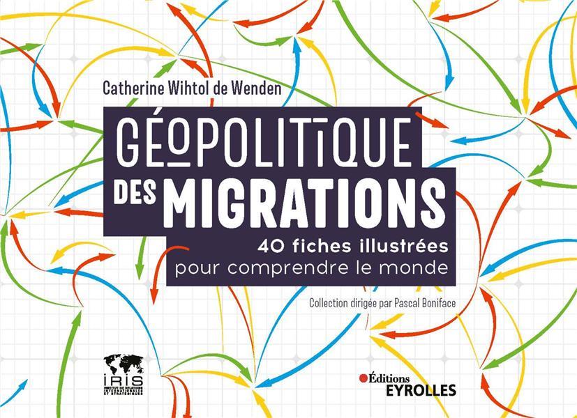 Géopolitique des migrations ; 40 fiches illustrées pour comprendre le monde