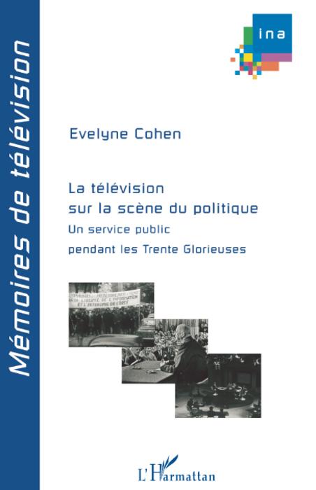 La télévision sur la scène du politique ; un service public pendant les trente glorieuses