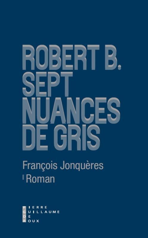 Robert B : sept nuances de gris
