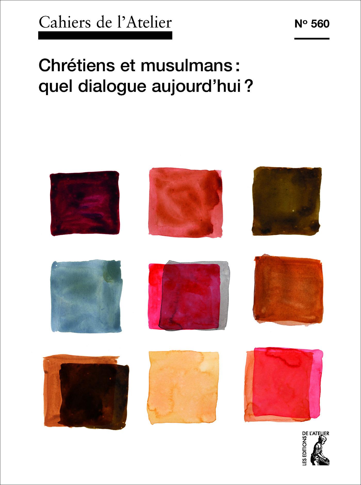 Cahiers de l'atelier T.560 ; Chrétiens / musulmans : comment dialoguer ?