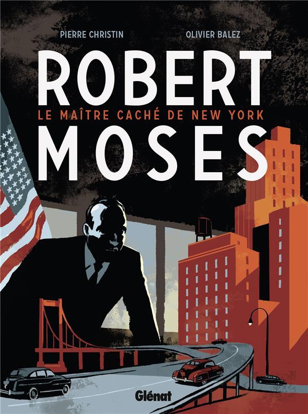 Robert Moses ; le maître caché de New York