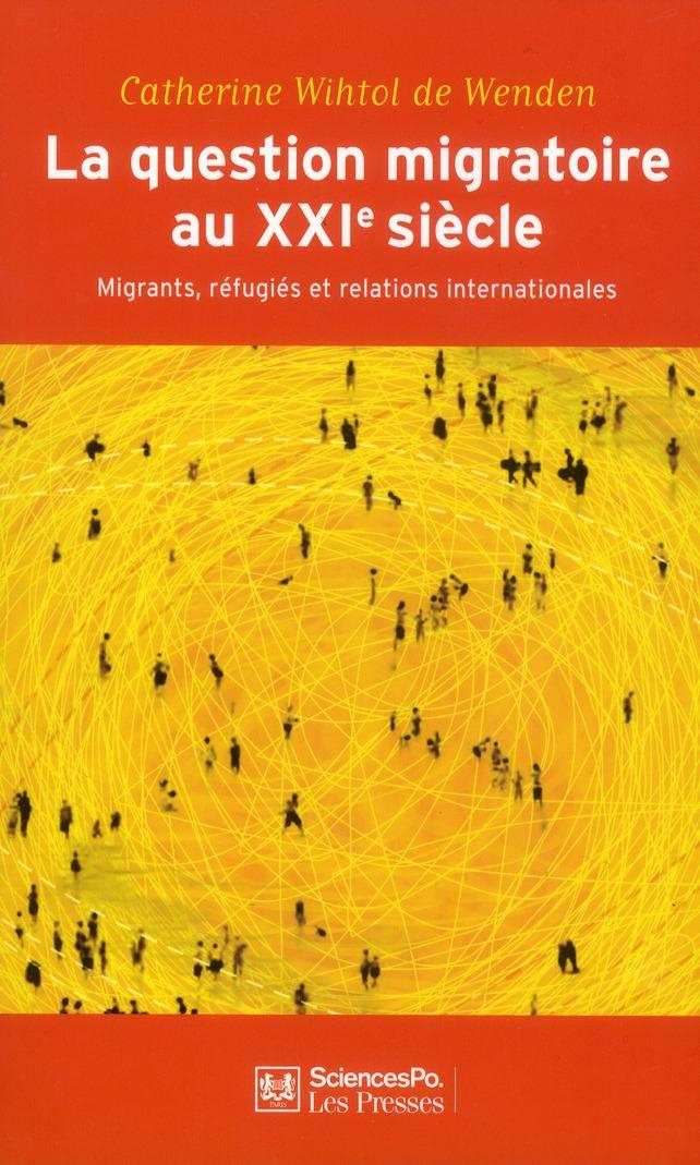 La Question Migratoire Au Xxie Siecle ; Migrants, Refugies Et Relations Internationales