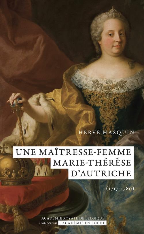 Une maîtresse-femme. Marie-Thérèse d'Autriche (1717-1780)  - Herve Hasquin