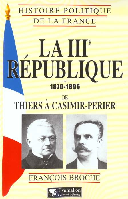 La iiie republique, 1870-1895 - de thiers a casimir-perier