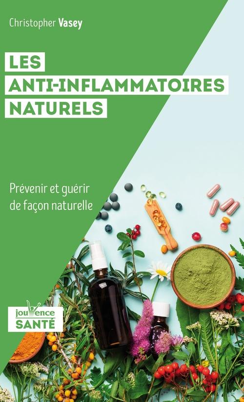 Les anti-inflammatoires naturels ; prévenir et guérir de façon naturelle