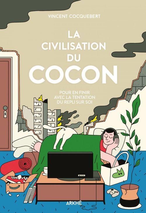 La civilisation du cocon ; bienvenue dans l'ère du repli sur soi