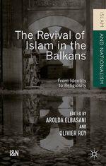 Vente EBooks : The Revival of Islam in the Balkans  - Olivier ROY - Arolda Elbasani