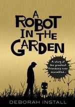 Vente Livre Numérique : A Robot In The Garden  - Deborah INSTALL