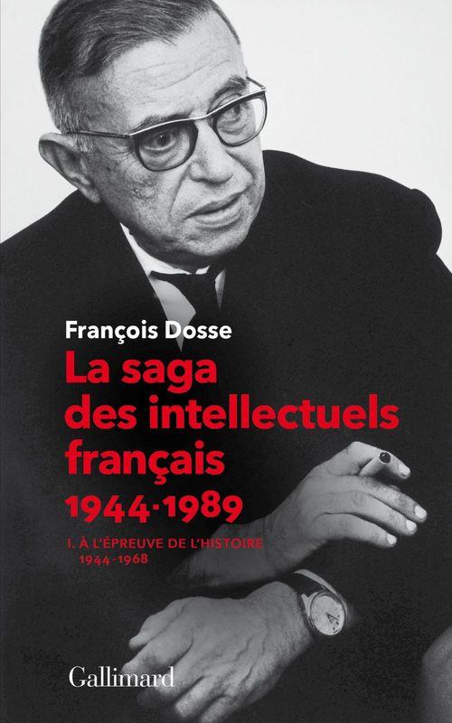 La saga des intellectuels français 1944-1989 t.1 ; à l'épreuve de l'histoire (1944-1968)