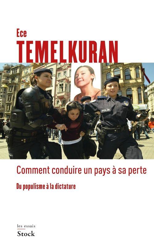 Comment conduire un pays à sa perte  - Ece Temelkuran