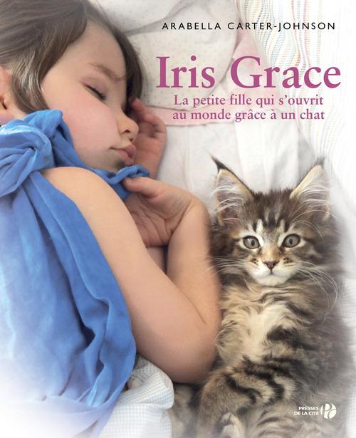 Iris Grace ; la petite fille qui s'ouvrit au monde grâce à un chat