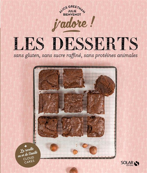 J'ADORE ; les desserts sans gluten, sans protéines animales, sans sucre raffiné