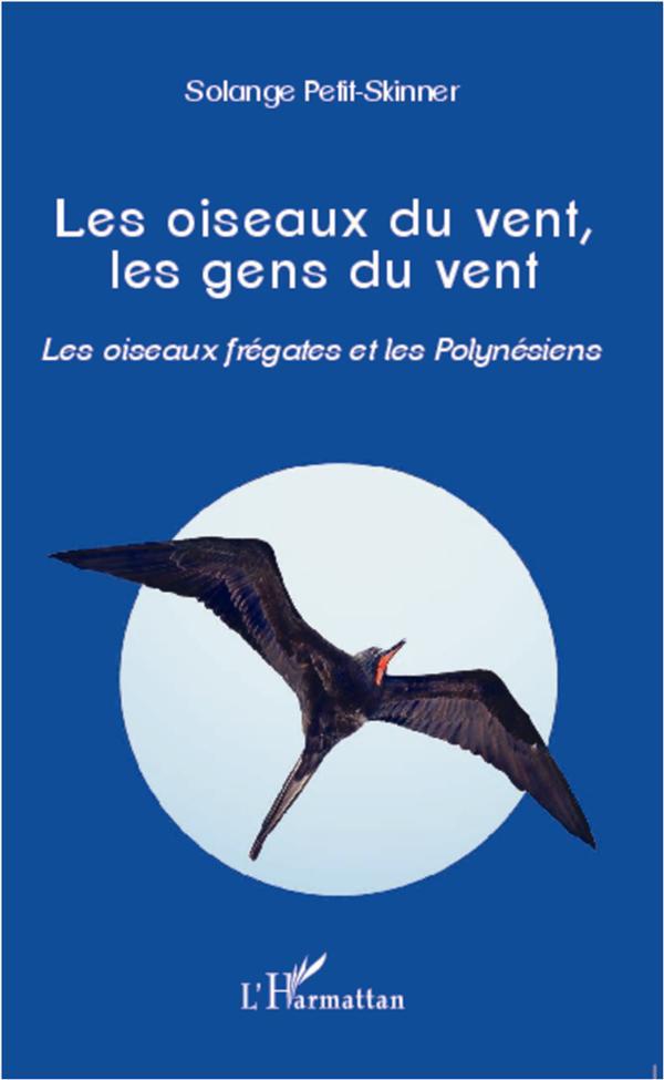 Les oiseaux du vent, les gens du vent ; les oiseaux frégates et les Polynésiens