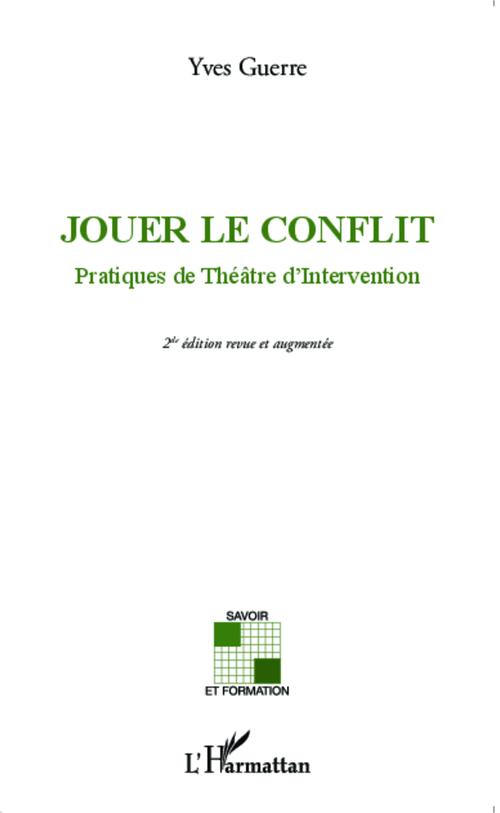 Jouer le conflit ; pratiques de théâtre d'intervention (2e édition)