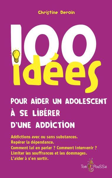 100 IDEES ; pour aider un adolescent à se libérer d'une addiction