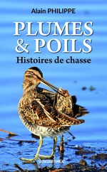 Plumes & poils, histoires de chasse  - Alain Philippe