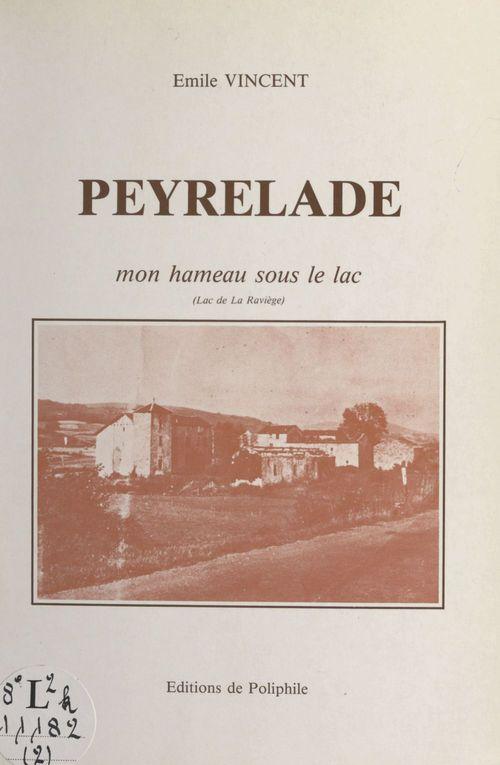 Peyrelade : mon hameau sous le lac  - Émile Vincent
