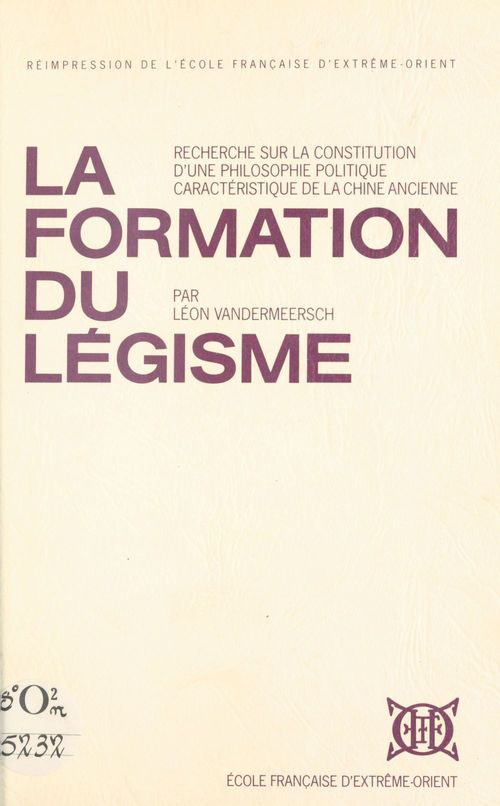 La formation du légisme ; recherches sur la constitution d'une philosophie politique caractéristique de la Chine
