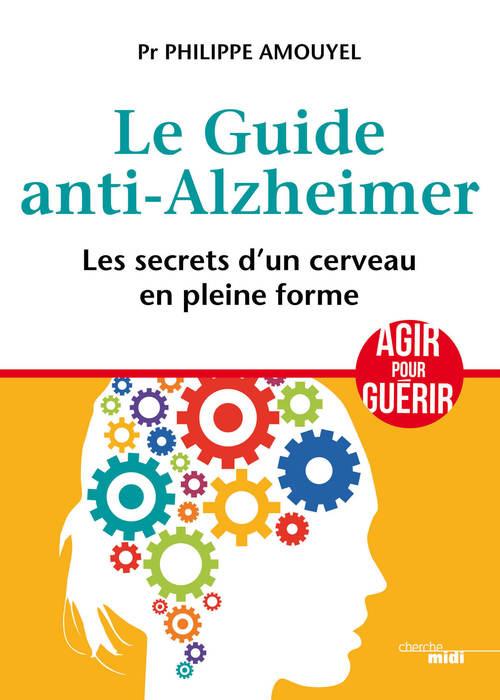 Le guide anti-Alzheimer ; les secrets d'un cerveau en pleine forme
