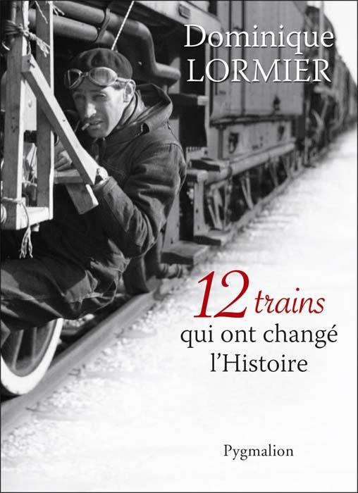12 trains qui ont changé l'histoire