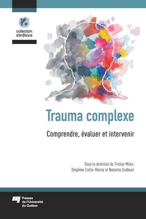 Trauma complexe - comprendre, evaluer et intervenir