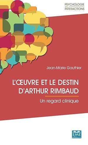 L'oeuvre et le destin d'Arthur Rimbaud ; un regard clinique