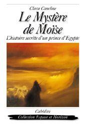Le Mystere De Moise ; L'Histoire Secrete D'Un Prince D'Egypte