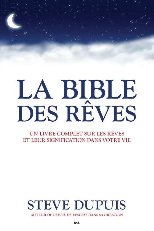 La bible des rêves ; un livre complet sur les rêves et leur signification dans votre vie