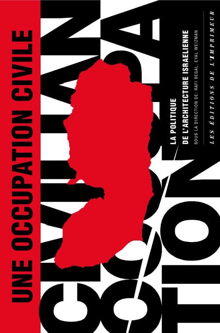 Une occupation civile , la politique de l'architecture israelienne
