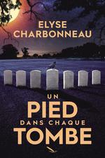 Vente Livre Numérique : Un pied dans chaque tombe  - Élyse Charbonneau